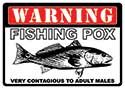 "12 x 17 Metal Sign ""Fishing Pox"""