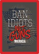 "12 x 17 Metal Sign ""Ban Idiots"""