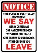 "12 x 17 Metal Sign ""Notice Politically Incorrect"""