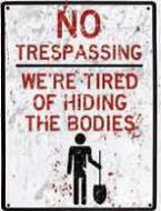 "12 x 15 Metal Sign ""No Trespassing, Hiding Bodies"""