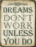 "12 x 16 Metal Sign ""Dreams Don't Work"""