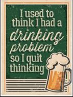 "12 x 17 Metal Sign ""Drinking Problem"""